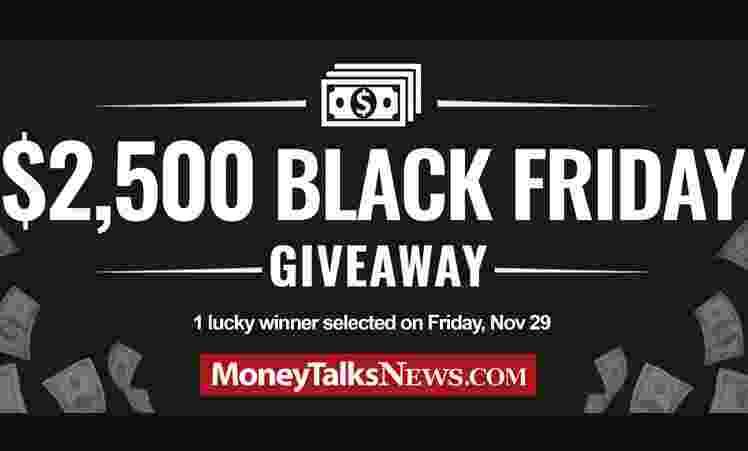 Money Talks News $2,500 Black Friday Giveaway